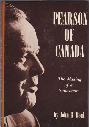Pearson of Canada, the Making of a Statesman. John Robinson Beal