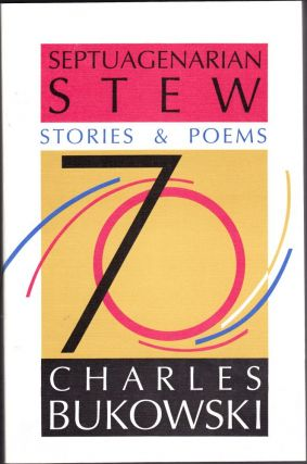 Septuagenarian Stew Stories and Poems. Charles Bukowski