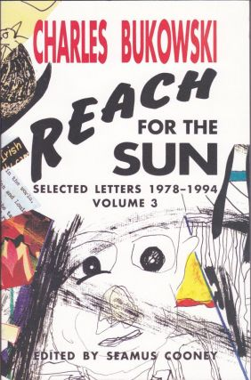 Reach for the Sun Selected Letters 1978-1994 Volume 3. Charles Bukowski, Seamus Cooney