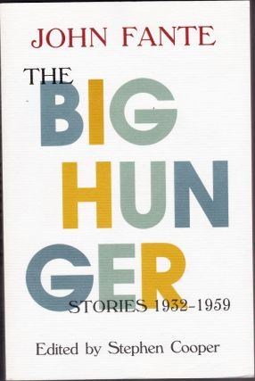 The Big Hunger: Stories 1932-1959. John Fante, Stephen Cooper