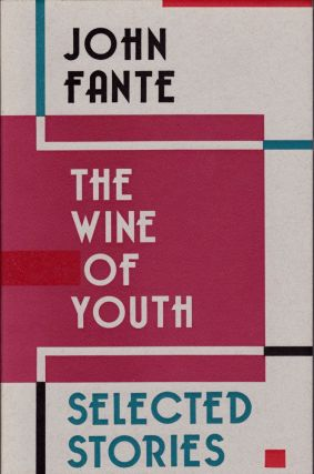 The Wine of Youth: Selected Stories. John Fante.