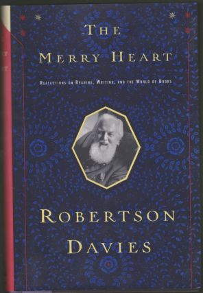 The Merry Heart: Reflections on Reading, Writing, and the World of Books. Robertson Davies.