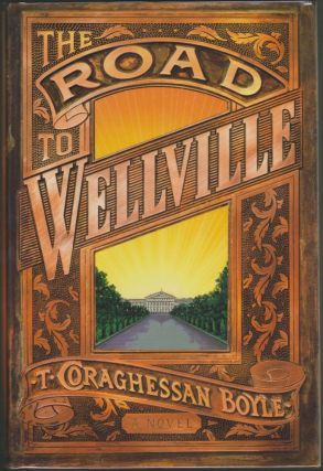 The Road to Wellville. T. C. Boyle, T. Coraghessan Boyle