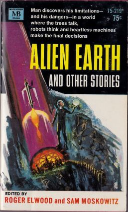 Alien Earth and Other Stories. Roger Elwood, Sam Moskowitz, Edmond Hamiliton, Robert Bloch, Erle...