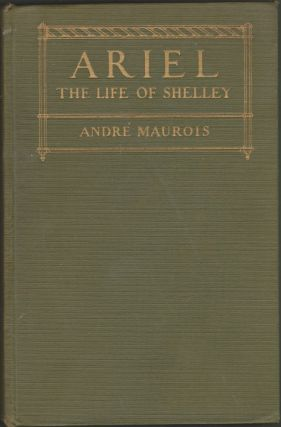 Ariel, the Life of Shelley. Andre Maurois.