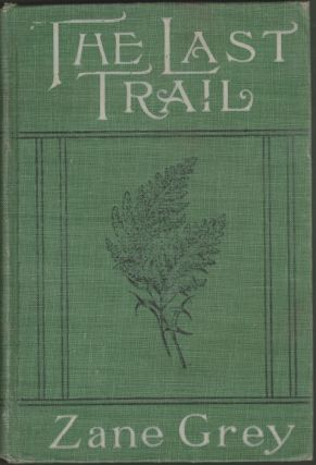 The Last Trail, a Story of Early Days in the Ohio Valley. Zane Grey.