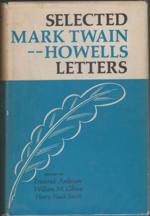 Selected Mark Twain-Howells Letters 1872-1910. Frederick Anderson, William M. Gibson, Henry Nash...