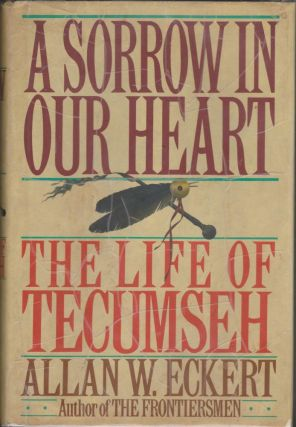 A Sorrow in Our Heart: The Life of Tecumseh. Allan W. Eckert.