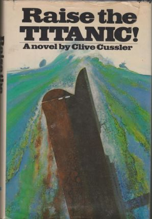 Raise the Titanic! Clive Cussler