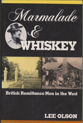 Marmalade & Whiskey: British Remittance Men in the West. Lee Olson