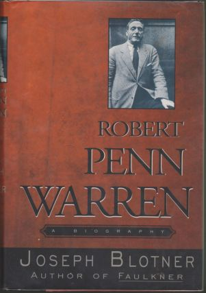Robert Penn Warren: A Biography. Joseph Blotner