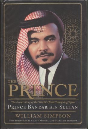 The Prince: The Secret Story of the World's Most Intriguing Royal, Prince Bandar Bin Sultan. William Simpson.