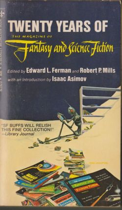 Twenty Years of the Magazine of Fantasy and Science Fiction. Edward L. Ferman, Robert P. Mills