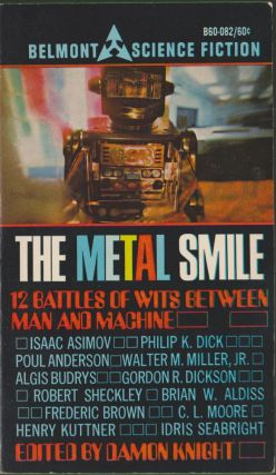 The Metal Smile. Damon Knight, Isaac Asimov, Philip K. Dick, Poul Anderson, Walter M. Miller,...
