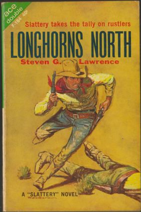 Longhorns North / Slattery's Gun Says No. Steven G. Lawrence.