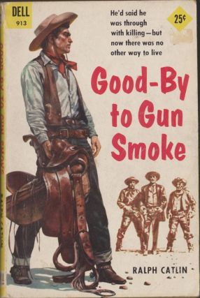 Good-By to Gun Smoke. Ralph Catlin