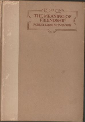 The Meaning of Friendship. Robert Louis Stevenson