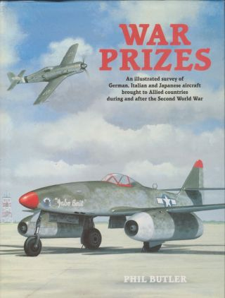 War Prizes: An Illustrated Survey of German, Italian and Japanese Aircraft Brought to Allied...