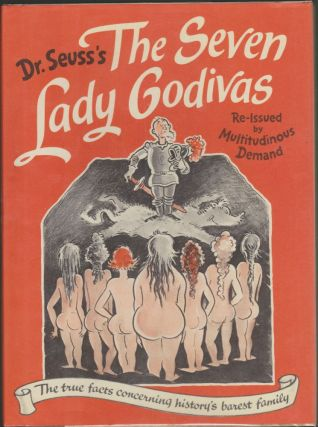 The Seven Lady Godivas: The True Facts Concerning History's Barest Family. Seuss Dr.