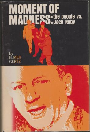 Moment of Madness: the People vs. Jack Ruby. Elmer Gertz