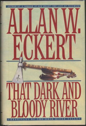That Dark and Bloody River: Chronicles of the Ohio River Valley. Allan W. Eckert.