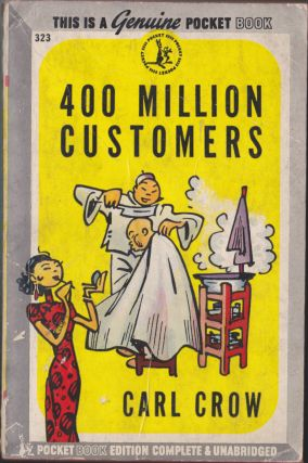 Four Hundred Million Customers. Carl Crow