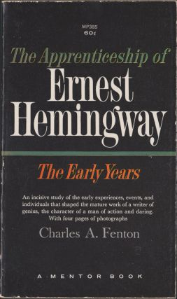 The Apprenticeship of Ernest Hemingway: The Early Years. Charles A. Fenton