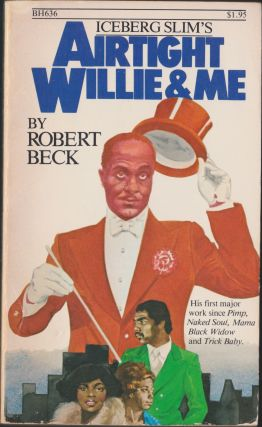 Airtight Willie and Me. Iceberg Slim, Robert Beck