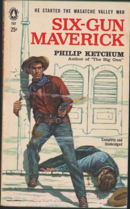 Six-Gun Maverick. Philip Ketchum
