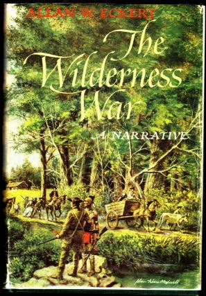 The Wilderness War, A Narrative. Allan W. Eckert.