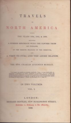 Travels in North America During the Years 1834, 1835, & 1836, in Two Volumes; Including a Summer Residence with the Pawnee Tribe of Indians, in the Remote Prairies of the Missouri, and a Visit to Cuba and the Azore Islands