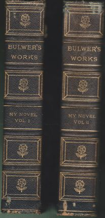 My Novel, or Varieties in English Life (Three Volumes In Two) & Paul Clifford. Edward Bulwer-Lytton