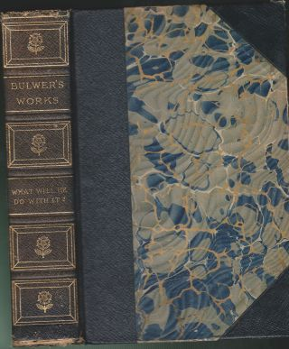 What Will He Do With It? (Two Volumes In One). Edward Bulwer-Lytton.