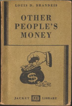 Other People's Money; And How The Bankers Use It
