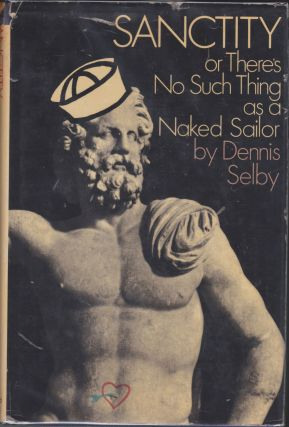 Sanctity: Or There's No Such Thing As A Naked Sailor. Dennis Selby.