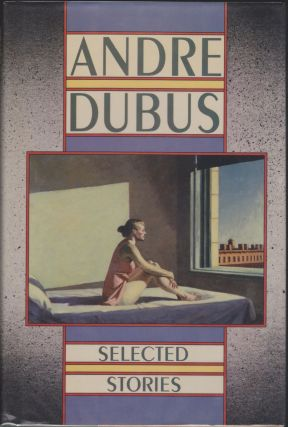 Selected Stories. Andre Dubus.
