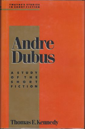Andre Dubus, A Study Of The Short Fiction. Thomas E. Kennedy