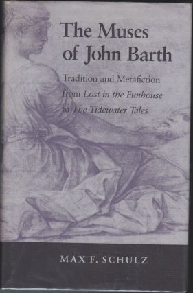"The Muses Of John Barth; Tradition and Metafiction from ""Lost in the Funhouse"" to ""The Tidewater..."