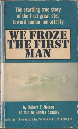 We Froze The First Man. Robert F. Nelson, Sandra Stanley
