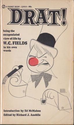 Drat!; Being The Encapsulated View Of Life By W. C. Fields In His Own Words. W. C. Fields