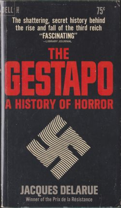 The Gestapo, A History Of Horror. Jacques Delarue