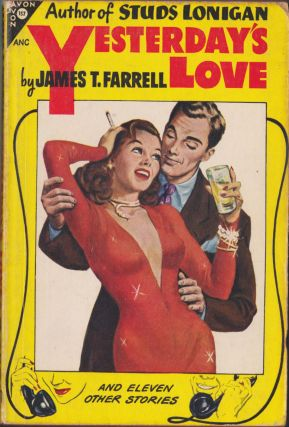 Yesterday's Love And Eleven Other Stories. James T. Farrell