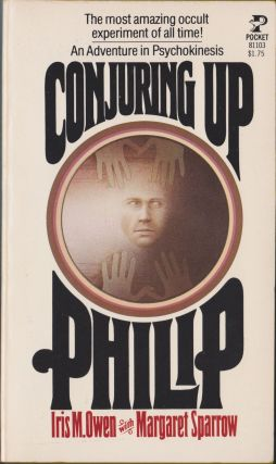 Conjuring Up Philip, An Adventure In Psychokinesis. Iris M. Owen, Margaret Sparrow