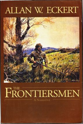 The Frontiersmen, A Narrative. Allan W. Eckert