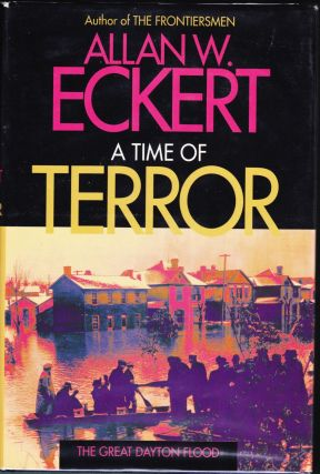 A Time of Terror: The Great Dayton Flood. Allan W. Eckert