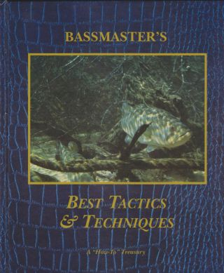 "Bassmaster's Best Tactics & Techniques, A ""How-To"" Treasury. Colin Moore"