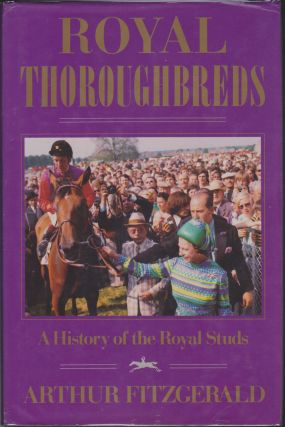 Royal Thoroughbreds, A History Of The Royal Studs. Arthur Fitzgerald