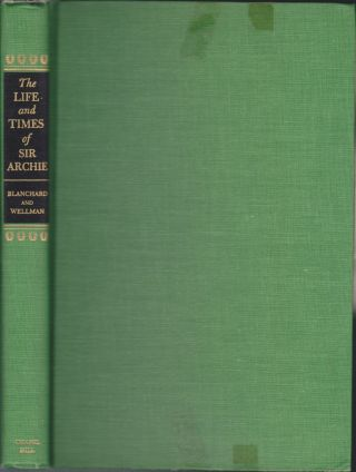 The Life And Times Of Sir Archie; The Story Of America's Greatest Thoroughbred, 1805-1833