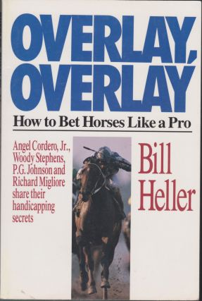Overlay, Overlay: How To Bet Horses Like A Pro. Bill Heller