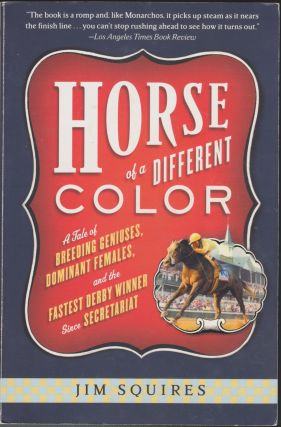 Horse Of A Different Color; A Tale Of Breeding Geniuses, Dominant Females, And The Fastest Derby...